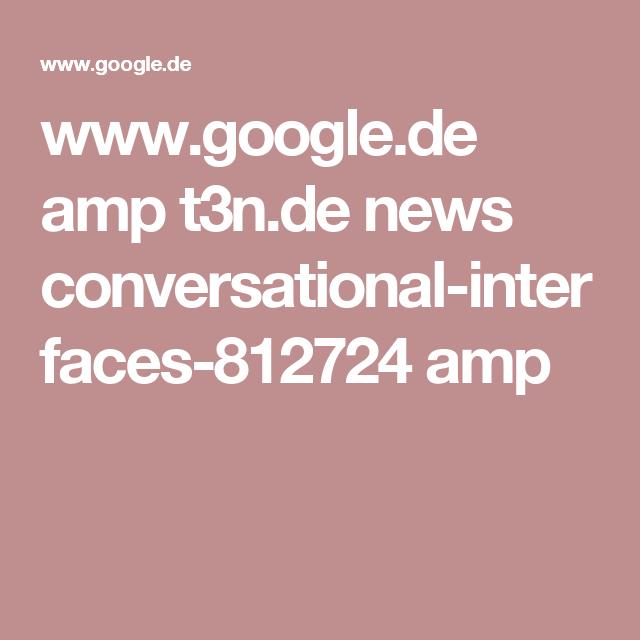 www.google.de amp t3n.de news conversational-interfaces-812724 amp