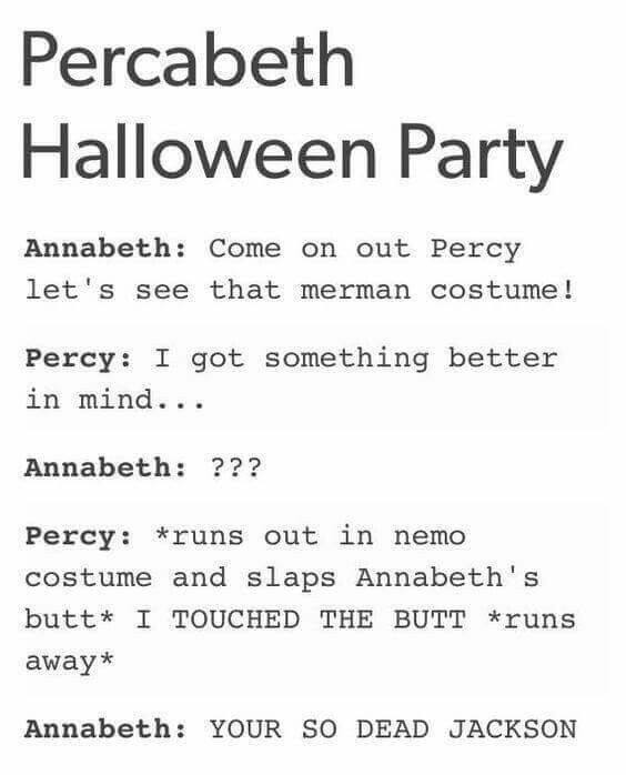 LOL NICE, PERCY, BUT WATCH FOR ANNABETH GETTING REVENGE