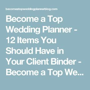 Become a Top Wedding Planner - 12 Items You Should Have in Your Client Binder - Become a Top Wedding Planner Blog