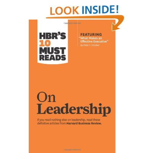 "HBR's 10 Must Reads on Leadership (with featured article ""What Makes an Effective Executive,"" by Peter F. Drucker) by Harvard Business Review"
