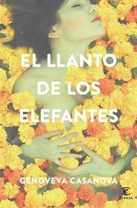 #Novedades #Narrativa El llanto de los elefantes, de Genoveva Casanova.