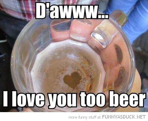 I Love You Too Beer Beer Humor Beer Puns Beer Memes