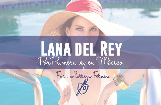 Lana Del Rey Por Primera vez en Mexico