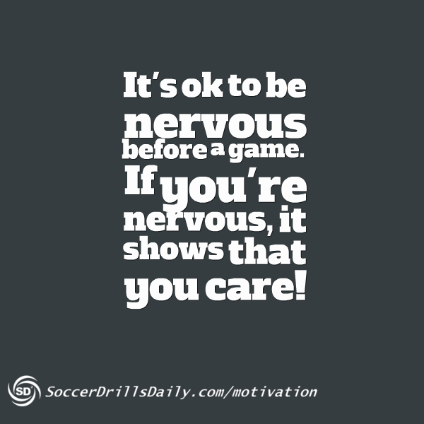 Soccer Motivation What To Do If You Re Nervous Before A Big Game Soccer Motivation Inspirational Sports Quotes Soccer Quotes
