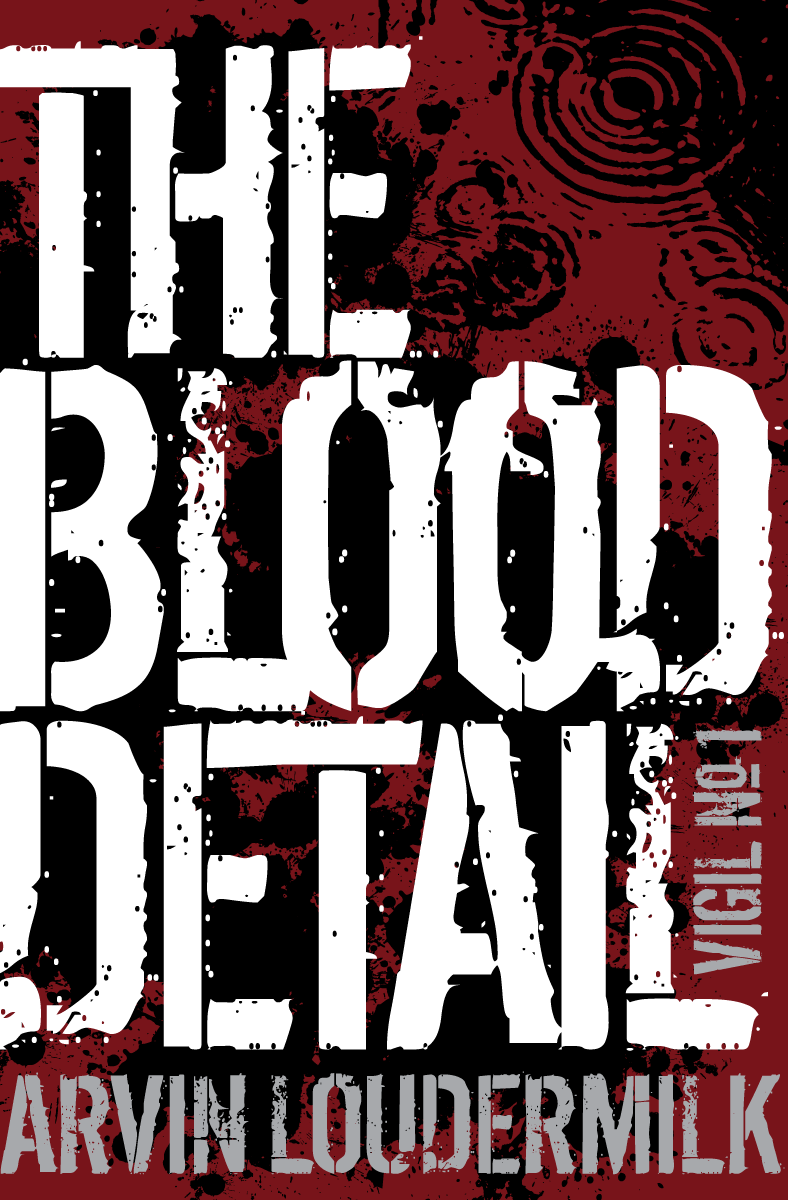 The Blood Detail by Arvin Loudermilk