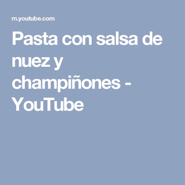 Pasta con salsa de nuez y champiñones - YouTube