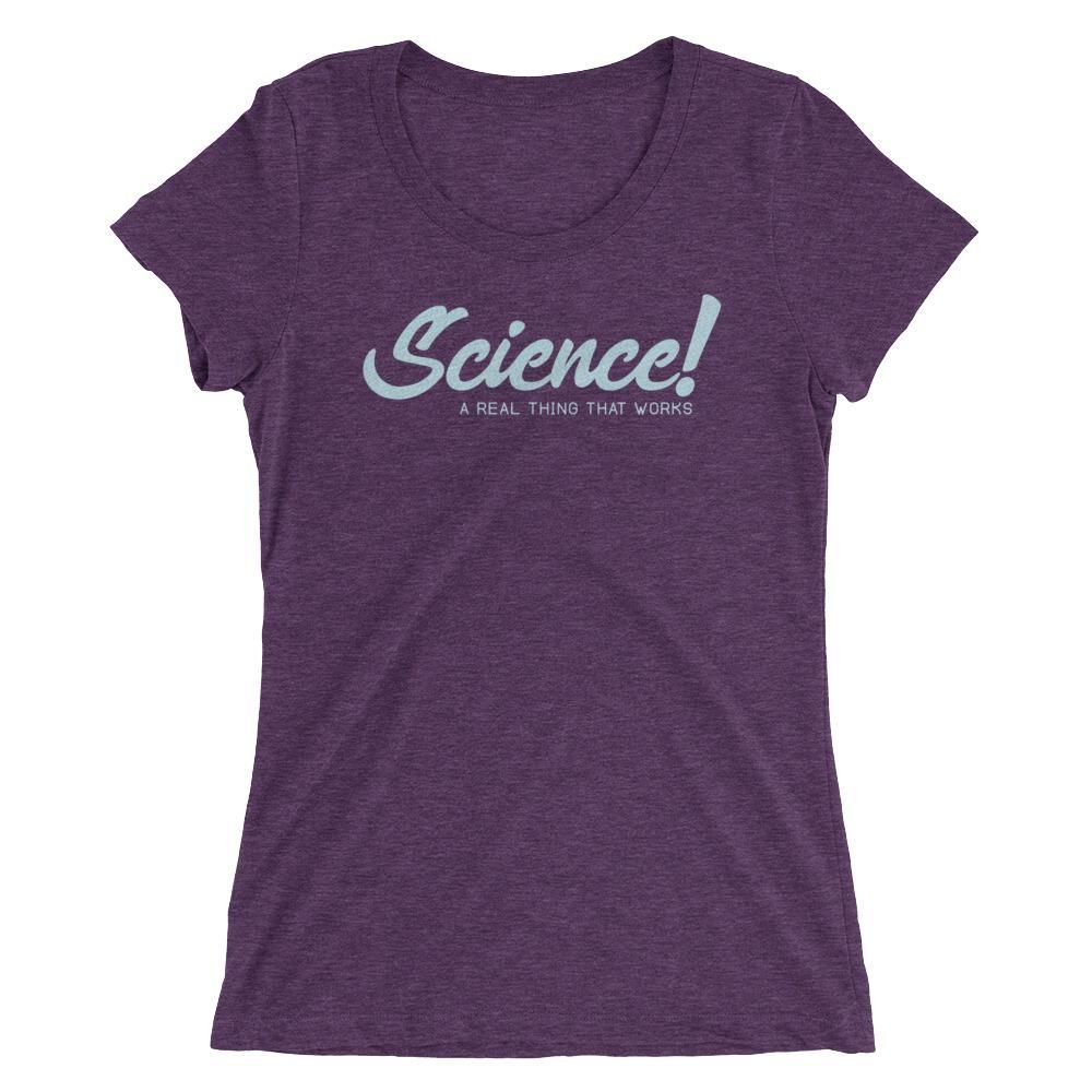 Science: it's a real thing! And it works! Never thought this is a thing we'd have to assert, but here we are. Tell the world you believe in answering questions with a methodical process of gathering evidence to support your theory with this fashionable ladies' cut t-shirt! A super-soft, form-fitting, breathable t-shirt with a slightly lower neckline than a classic t-shirt. • Tri-blend construction (50% polyester/25% cotton/25% rayon) • 40 singles thread weight • Ribbed crewneck with set-in sleev