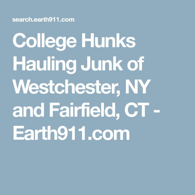 College Hunks Hauling Junk Of Westchester Ny And Fairfield Ct