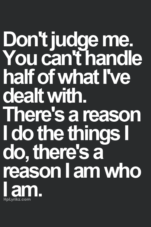 My Life Quotes Fascinating Don't Judge Meyou Can't Handle Half Of What I've Dealt With