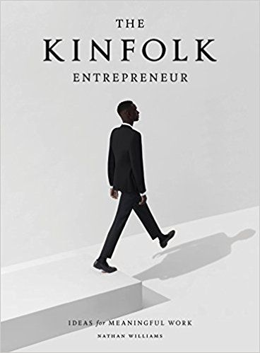 The Kinfolk Entrepreneur: Ideas for Meaningful Work: Nathan Williams: 9781579657581: Books - Amazon.ca