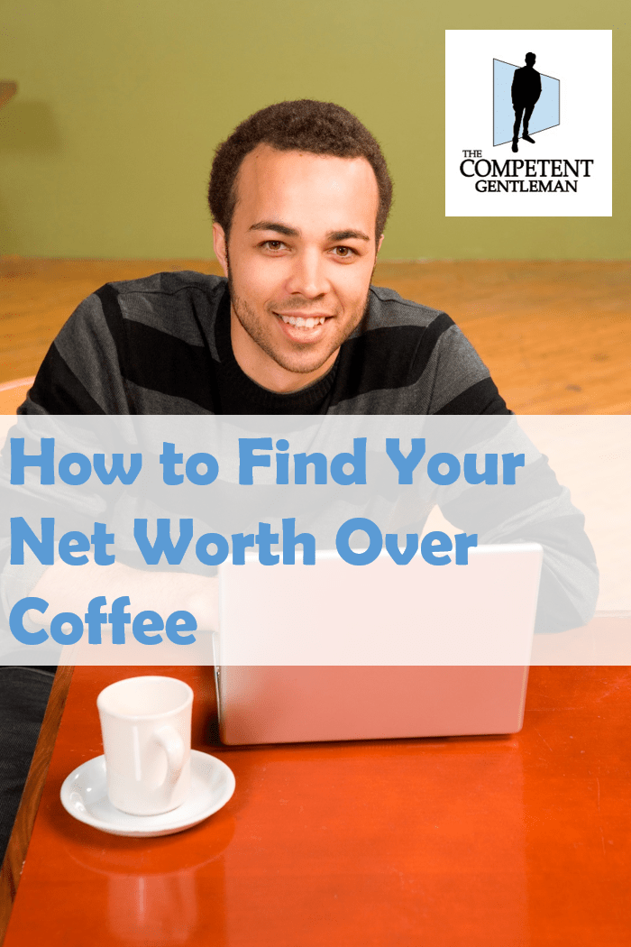 how to find your net worth over coffee httpswwwcompetentgentleman