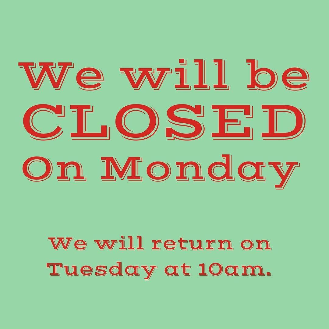 We Will Be Closed On Monday Sorry For Any Inconvenience We Will Be Back Tuesday At 10 00am For Sale Sign Instagram Posts Monday
