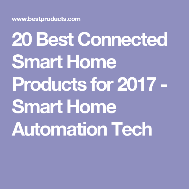 20 Best Connected Smart Home Products for 2017 - Smart Home Automation Tech #homesecuritysmartsystem