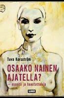 Osaako nainen ajatella?: esseitä ja haastatteluja – Tuva Korrström – kirjat – Rosebud.fi
