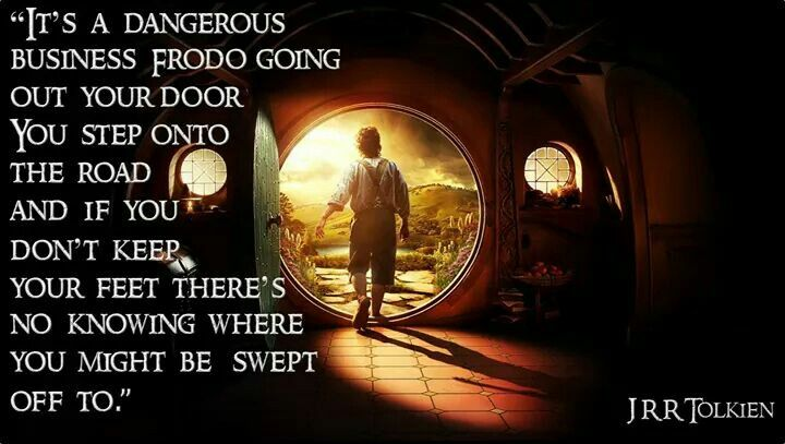 It's a dangerous business Frodo... | Tolkien, Lotr quotes, Senior quotes