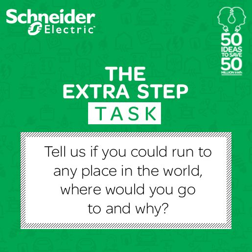 Are you willing to take 'The Extra Step' today? Here is the 1st task that you guys have to complete! Tell us if you could run to any place in the world, where would you go to and why? Tweet us an answer on https://twitter.com/SchneiderIndia with #TheExtraStep and stand a chance to win exciting prizes.