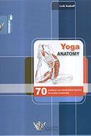 Yoga Anatomy  70 posizioni con descrizione tecnica ed analisi anatomica  traduzione di Letizia D'Annibale, introduzione dell'autrice.  Kaminoff Leslie, Calzetti Mariucci