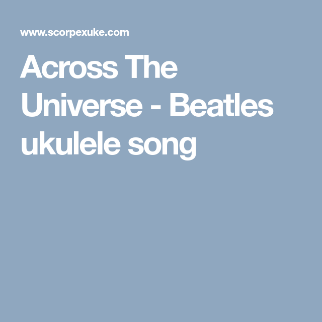 Across The Universe Beatles Ukulele Song Ukulele Pinterest