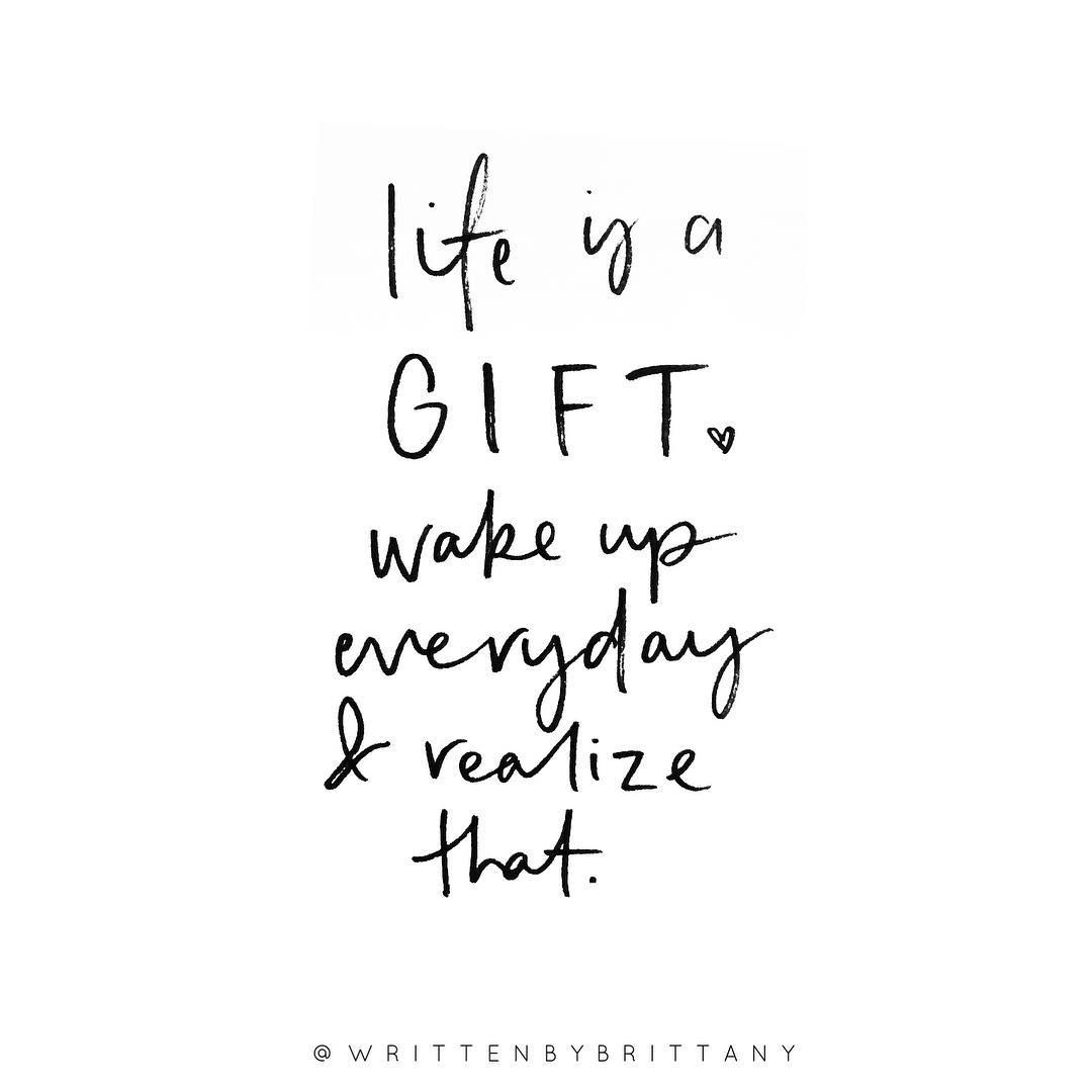 Life Is A Gift Wake Up Everyday And Realise That Hand Lettered Quotes Calligrahy Quotes Quote Of Gift Quotes Wake Up Quotes Happy Quotes Inspirational