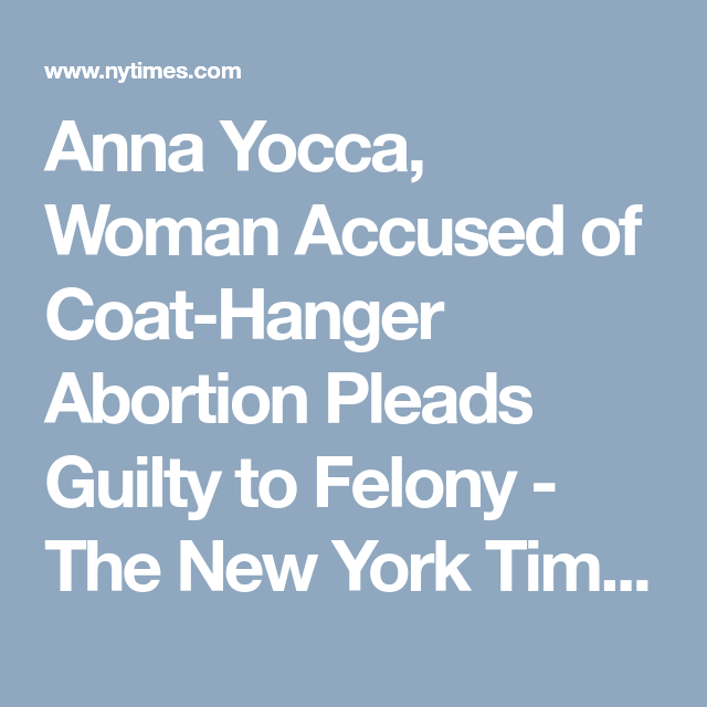 Woman Accused of Coat-Hanger Abortion Pleads Guilty to Felony ...