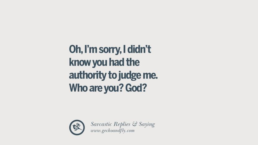 New Funny Friends 65 Funny Non-Swearing Insults And Sarcastic Quotes Oh, I'm sorry, I didn't know you had the authority to judge me. Who are you? God? Funny Non-Swearing Insults And Sarcastic Quotes for fake friends, ex bf, ex gf, boyfriend, girlfriend, enemies and haters facebook twitter pinterest 9