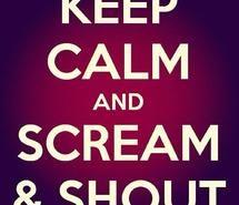 Keep Calm and scream & Shout