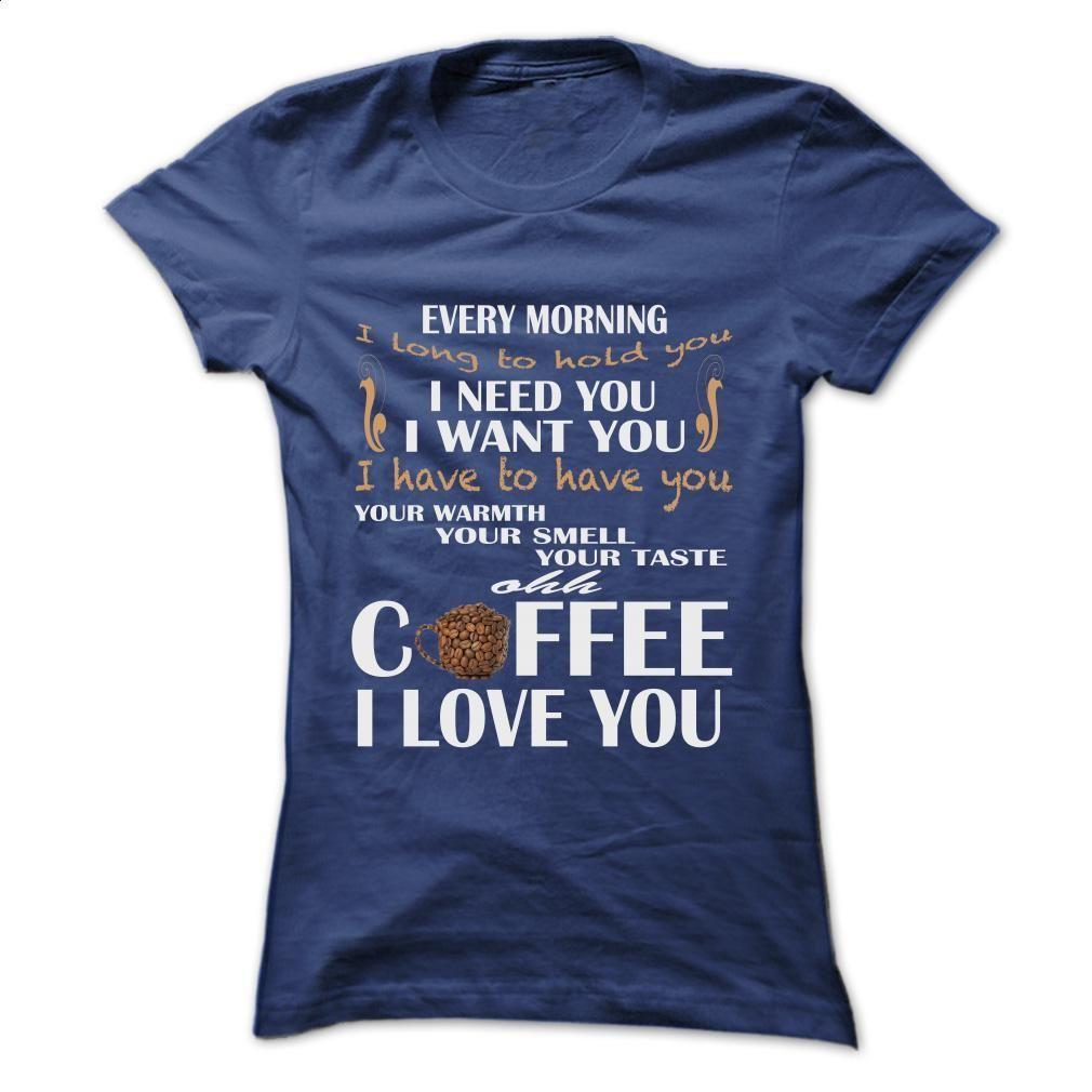 Coffee – I love you T Shirt, Hoodie, Sweatshirts - t shirt designs #teeshirt #Tshirt