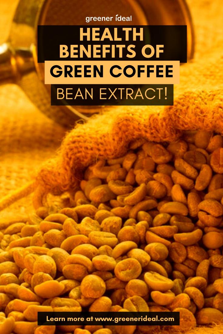 Health Benefits Of Green Coffee Bean Extract In 2020 Green Coffee Bean Green Coffee Bean Extract Green Coffee