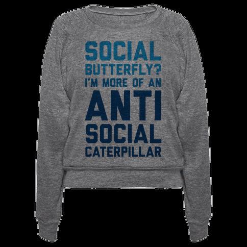 7b0cf748f787 Social Butterfly I m More Of An Antisocial Caterpillar Crewneck ...
