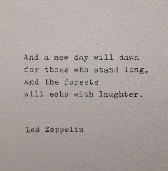 And A New Day Will Dawn For Those Who Stand Long And The Forests Will Echo With Laughter