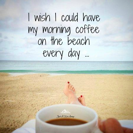 Morning Coffee With Images Beach Quotes Summer Quotes I