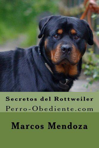 Dog Training Books Secretos Del Rottweiler Perro Obediente Com