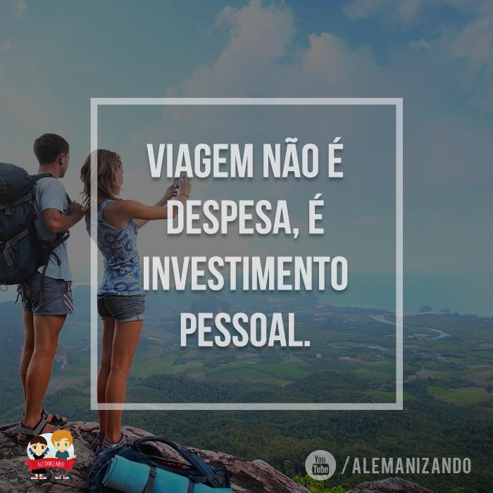 """""""Viagem não é despesa, é investimento pessoal."""" - Se ainda não é inscrito, se inscreva no nosso canal: https://www.youtube.com/user/Alemanizando - #viagem #alemanizando #ferias #viajar"""
