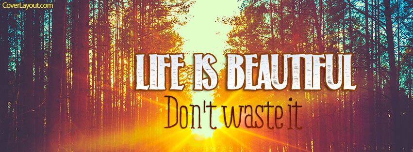 Life Is Beautiful Dont Waste It Facebook Cover Coverlayout Com