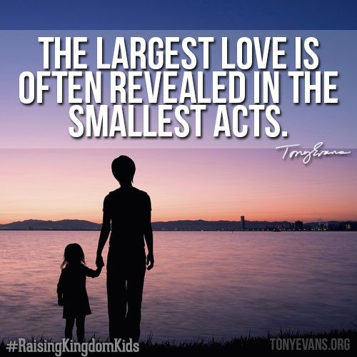 The Largest Love Is Often Revealed In The Smallest Acts Raising