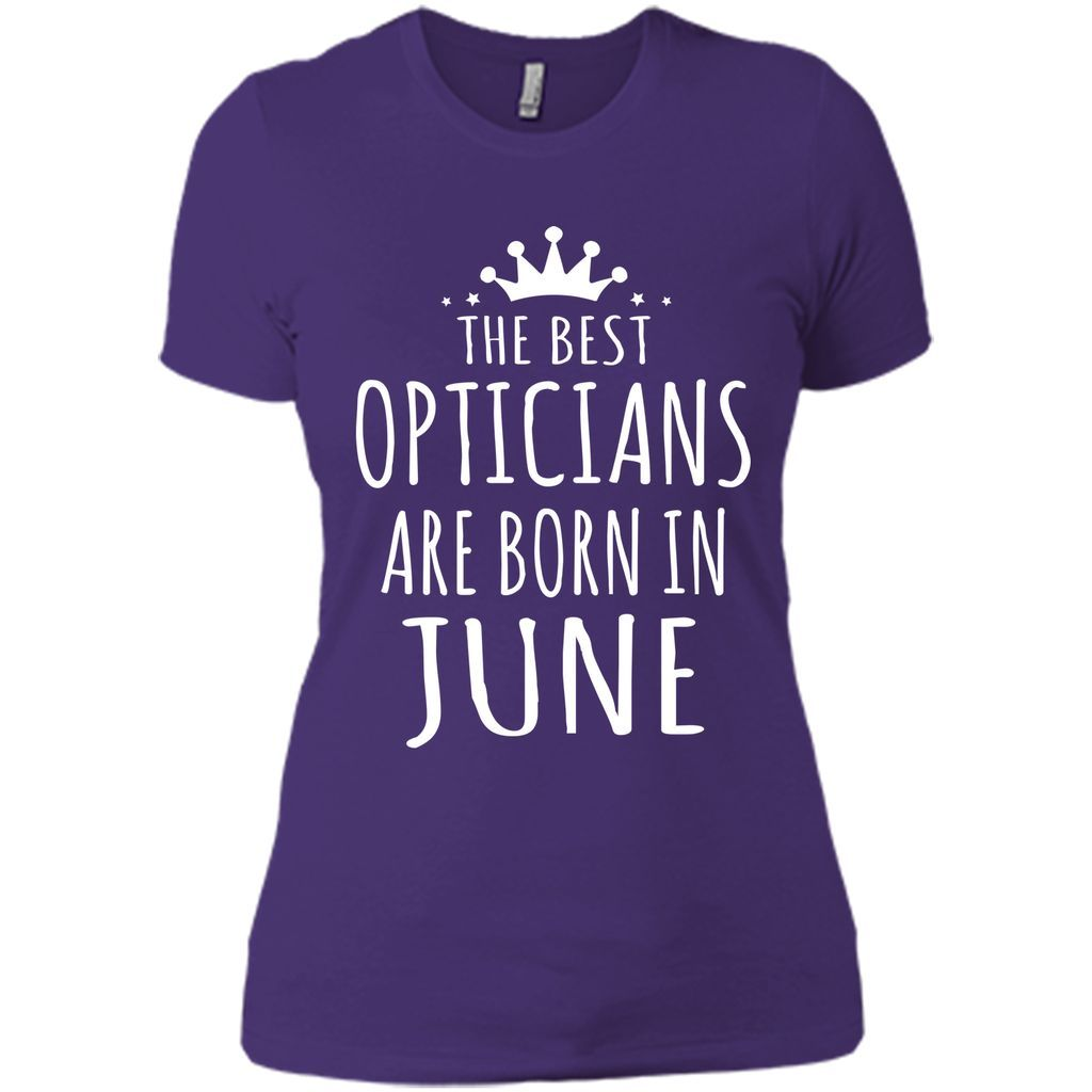 THE BEST OPTICIANS ARE BORN IN JUNE Optician T-Shirt