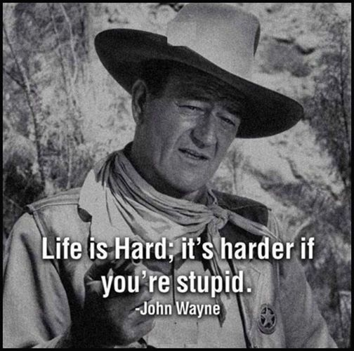 Good John Wayne Quote 001 Lifes Hard Harder If Stupid