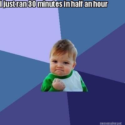 Meme Maker - I just ran 30 minutes in half an hour
