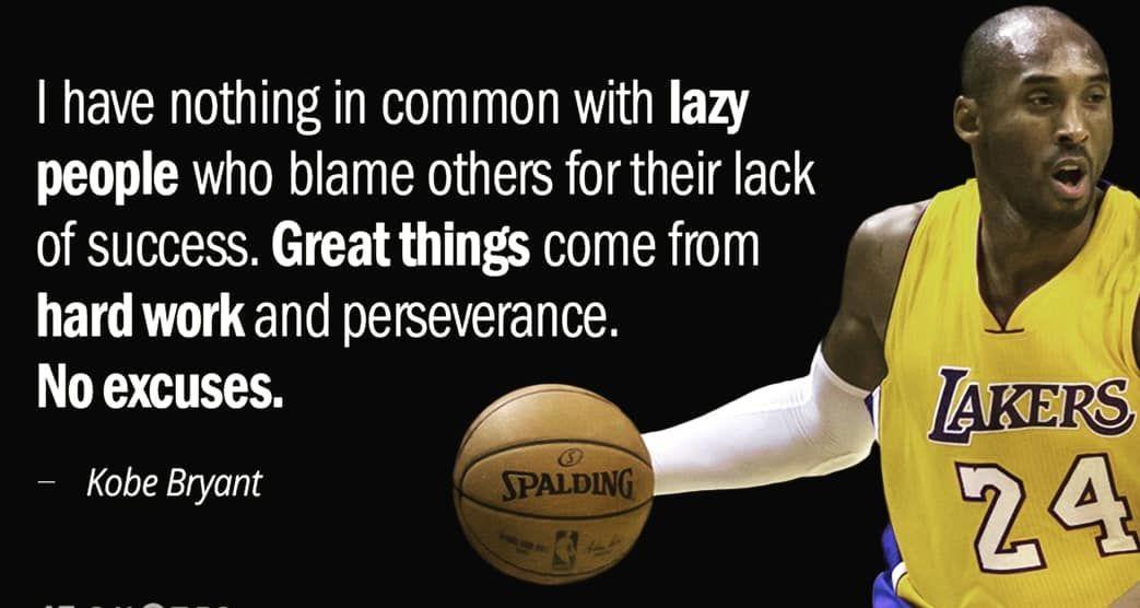 Quote Of The Day Kobebryant Kobe Basketball Ball Hardwork Perseverance Noexcuses Inspiration Inspirational Kobe Quotes Kobe Bryant Kobe Bryant Quotes