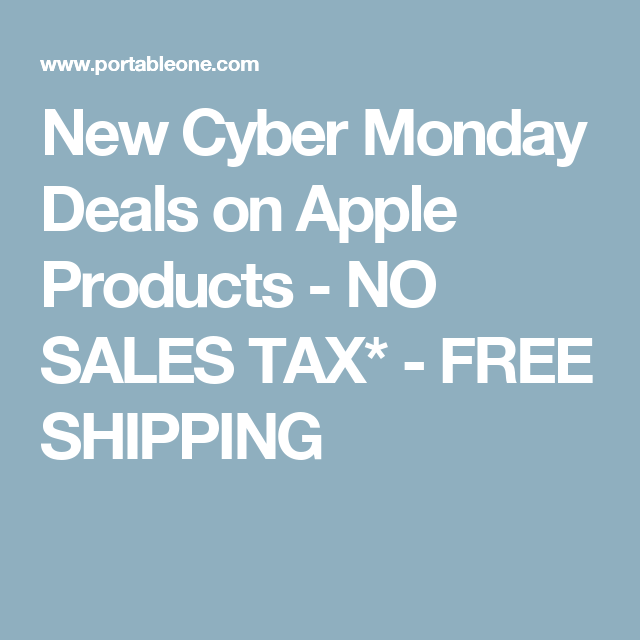 New Cyber Monday Deals on Apple Products - NO SALES TAX* - FREE SHIPPING