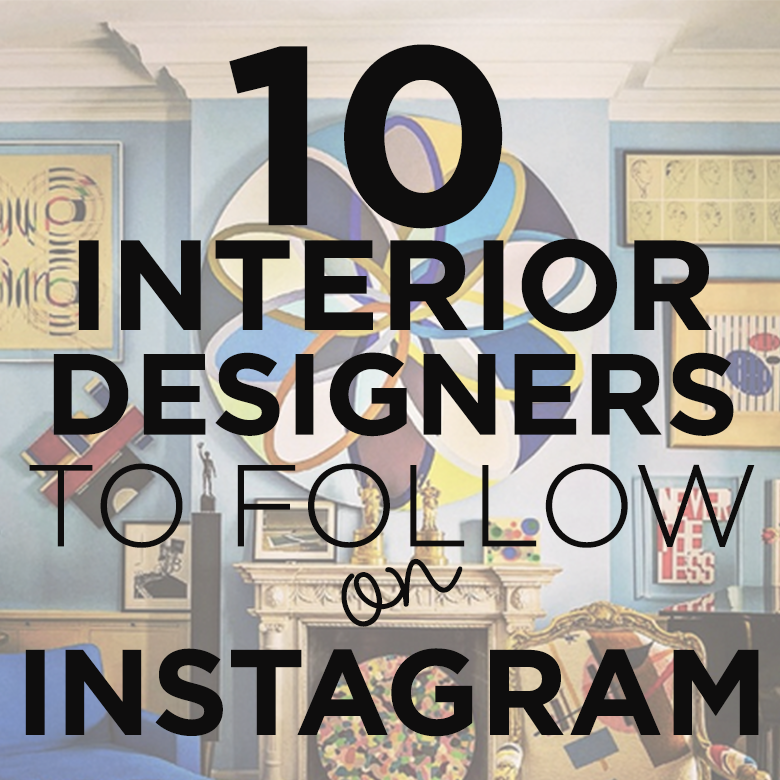 10 Must Follow Interior Designers on Instagram Interiors