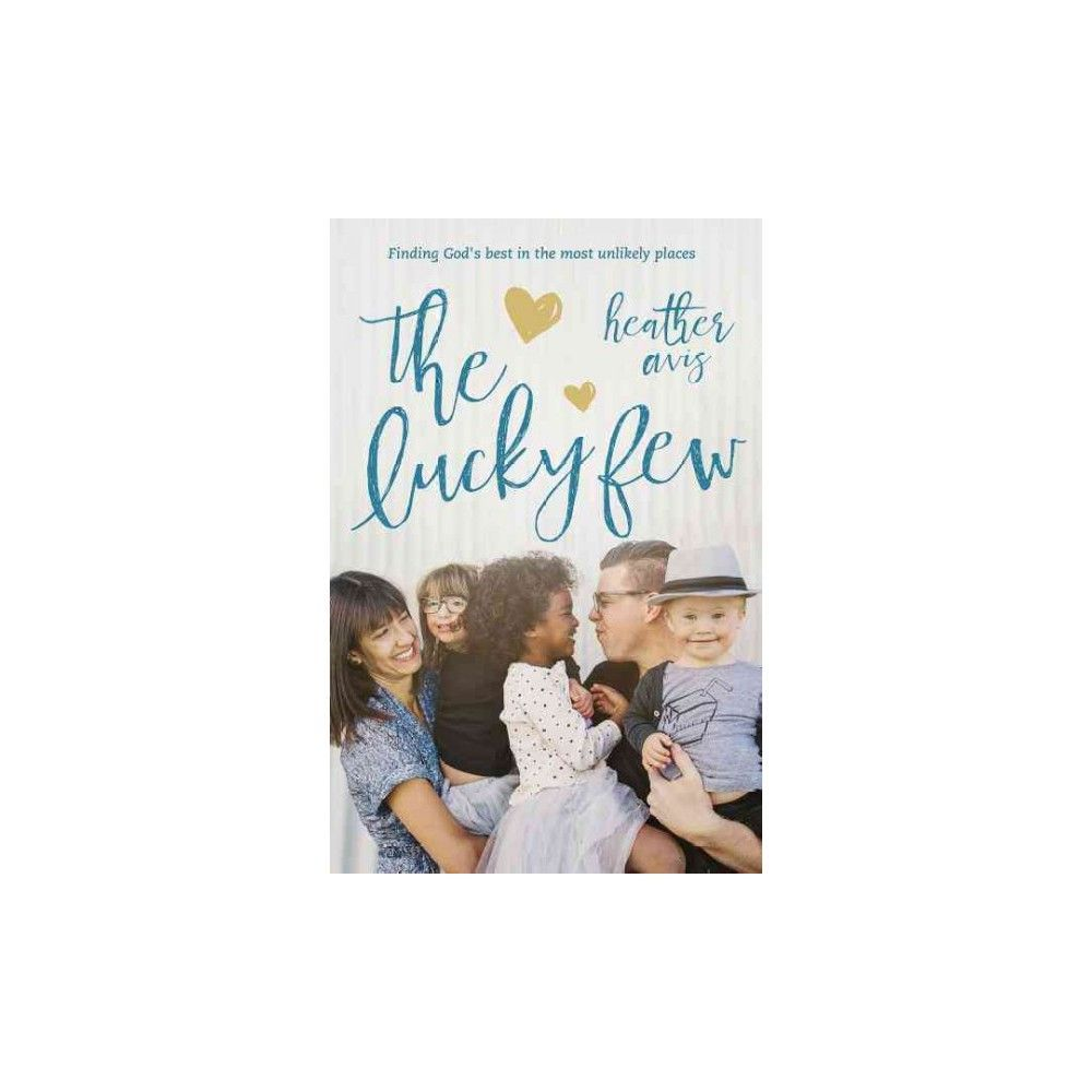 Lucky Few : Finding God's Best in the Most Unlikely Places (Paperback) (Heather Avis)