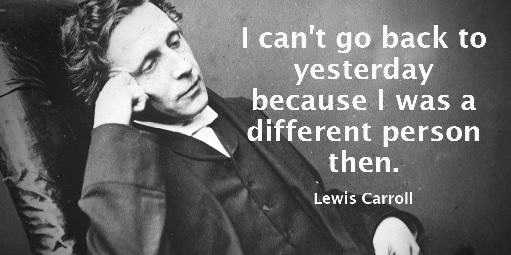 I can't go back to yesterday because I was a different person then. - Lewis Carroll #quote #mondaymotivation https://t.co/kyHc2UaABi