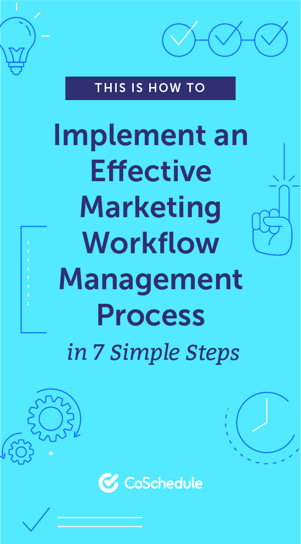 How To Implement A Marketing Workflow Management Process In 7 Steps