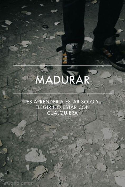 """#Madurar: """"Es #Aprender a estar #Solo y elegir no estar con cualquiera"""". @candidman #Frases #Madurez #Reflexion #Candidman"""