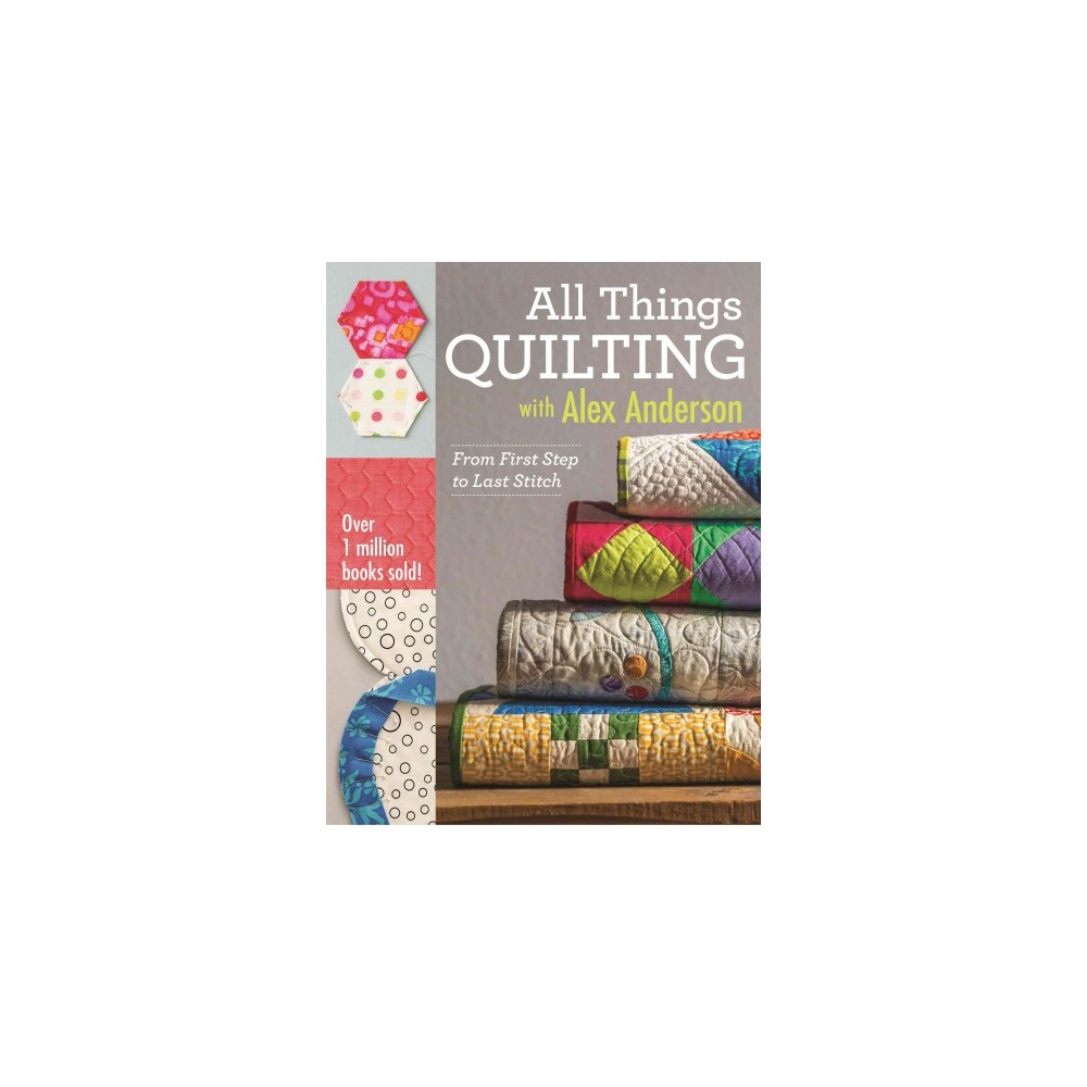 All Things Quilting With Alex Anderson (Paperback)