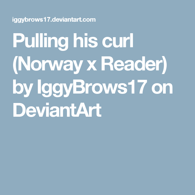 Pulling his curl (Norway x Reader) by IggyBrows17 on