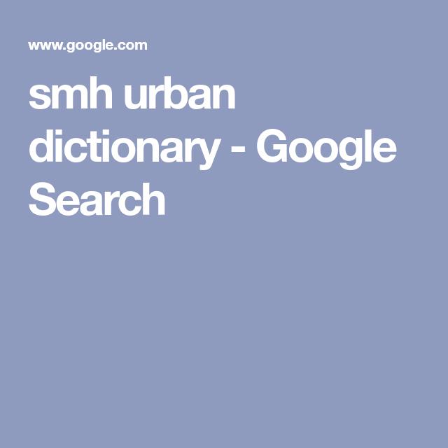 Smh Urban Dictionary Google Search Urban Dictionary Dictionary Urban
