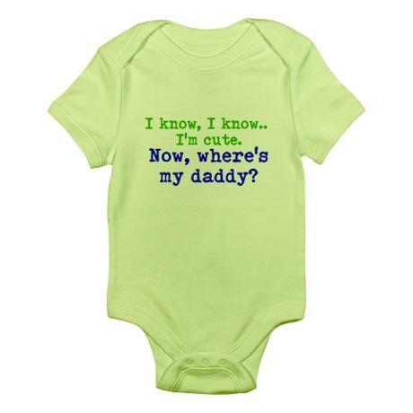 b58c5a5ab15c Im cute now wheres my daddy- boy Baby Light Bodysuit