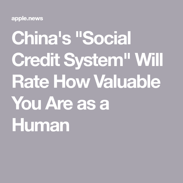 China S Social Credit System Will Rate How Valuable You Are As A Human Futurism Social System Credits